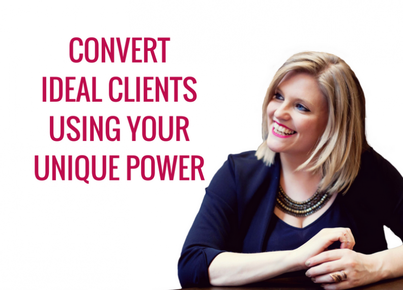 convert ideal clients using your unique power