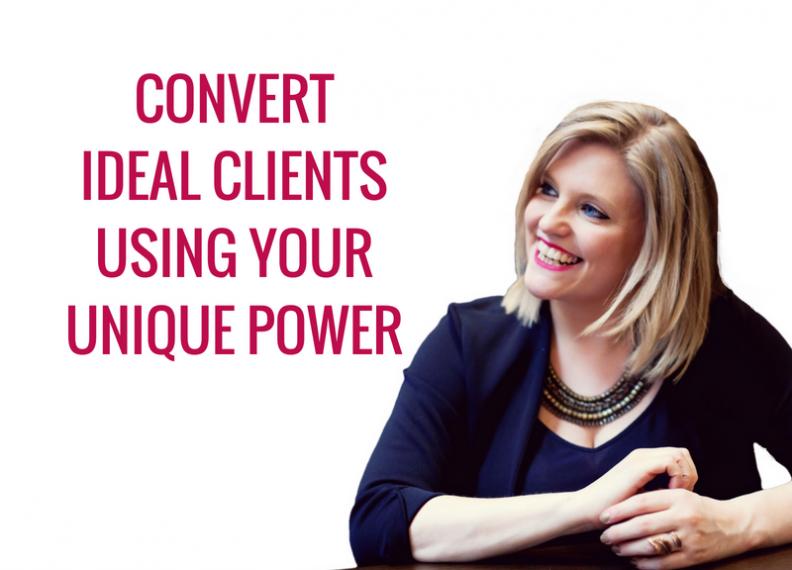 convert ideal clients using your unique power